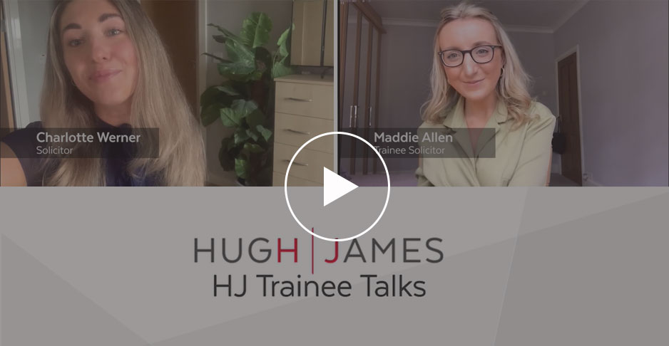Charlotte Werner & Maddie Allen, Trainee Solicitors provide an insight into life at Hugh James and their experiences of being a trainee solicitor. #HJTraineeTalks | Hugh James