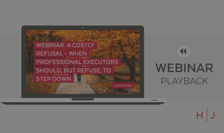 Webinar: A costly refusal – when professional executors should, but refuse, to step down replay