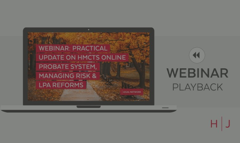 Webinar: Practical update on HMCTS online probate system, managing risk and LPA reforms replay